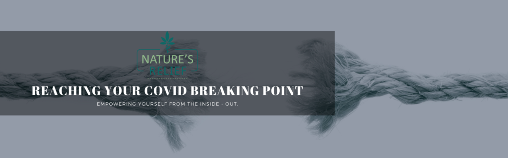 Reaching Your Covid Breaking Point | Nature's Relief